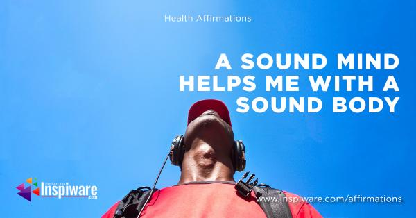 A sound mind helps me with a sound body