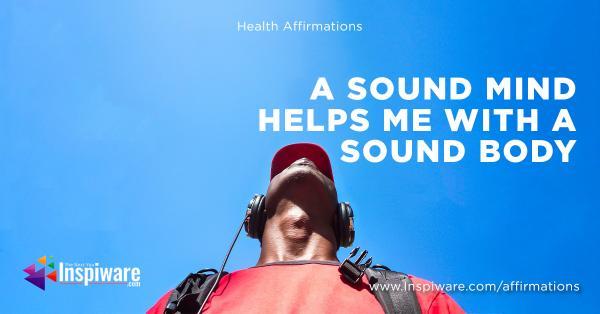 A sound mind helps me with a sound body