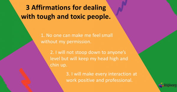 Affirmations for dealing with tough and toxic people at work