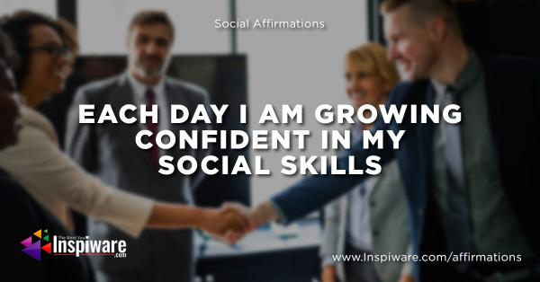 Each day I am growing confident in my social skills