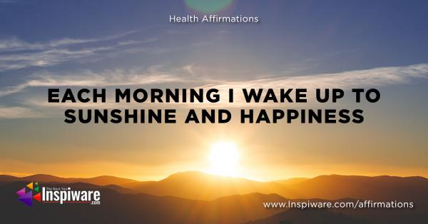 Each morning I wakeup to sunshine and happiness