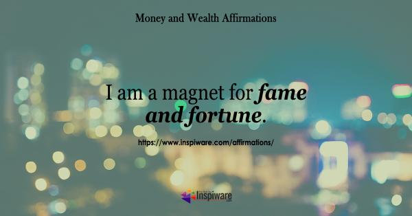 I am a magnet for fame and fortune
