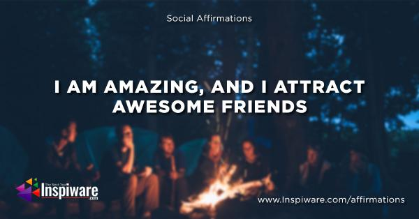 I am amazing and I attract awesome friends