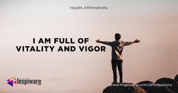 I am full of vitality and vigor