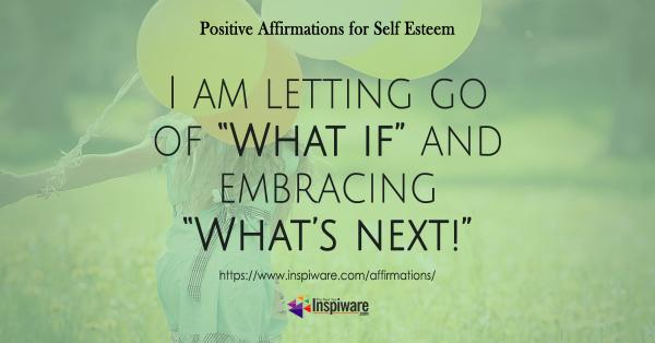 I am letting go of what If and embracing what's next
