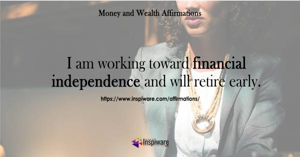 I am working toward financial independence and  will retire early