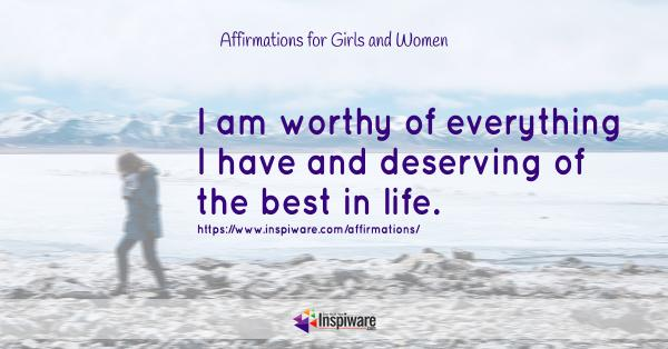 I am worthy of everything i have and deserving of the best in life