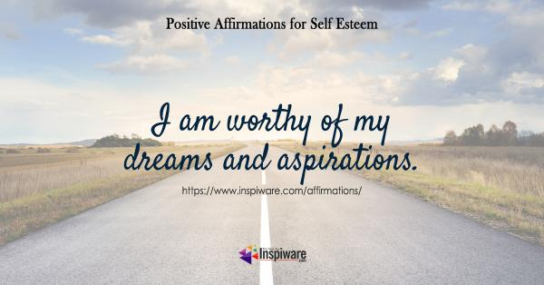 I am worthy of my dreams and aspirations
