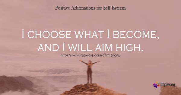 I choose what I become and I will aim high