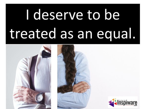 I deserve to be treated as an-equal