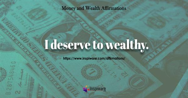 I deserve to wealthy