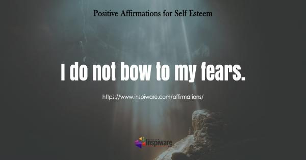 I do not bow to my fears