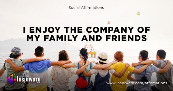 I enjoy the company of my family and friends