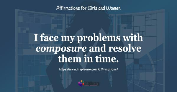 I face my problems with my composure and resolve them in time