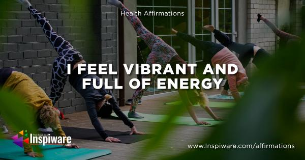 I feel vibrant and fuel of energy