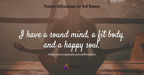 I have a sound mind a fit body and a happy soul