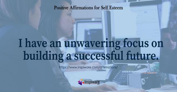 I have an unwavering focus on building a successful future