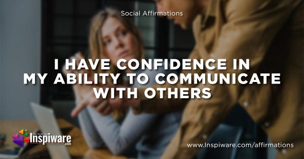I have confidence in my ability to communicate with others