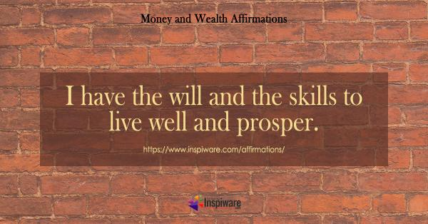I have the will and skills to live well and prosper