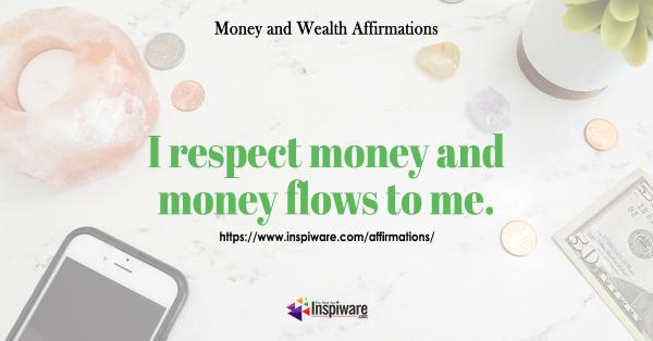 I respect money and money flows to me