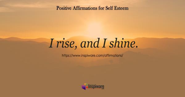 I rise and I shine
