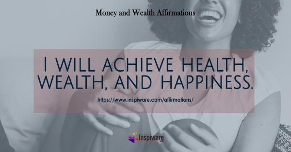 I will achieve health wealth and happiness