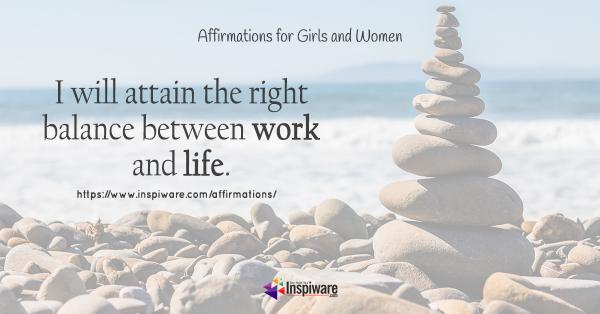 I will attain the right balance between work and life