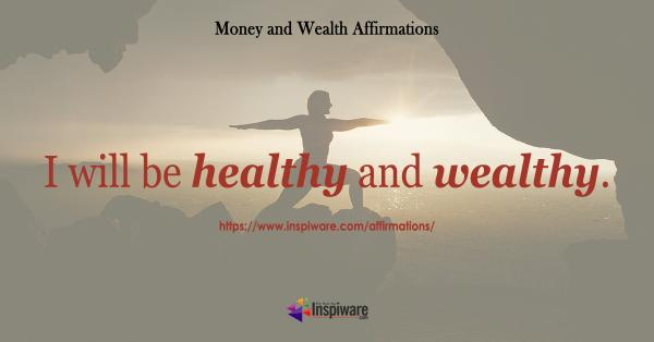 I will be healthy and wealthy
