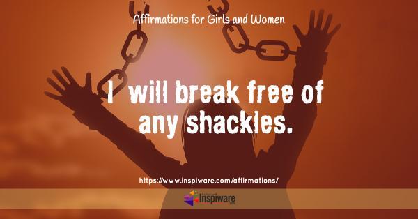 I will break free of any shackless