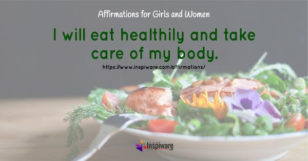 I will eat healthy and take care of my body