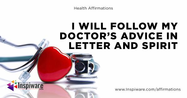 I will follow my doctor's advice in letter and spirit
