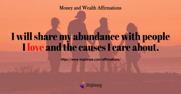 I will share my abundance with people I love and the causes I care about