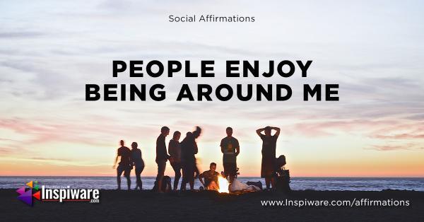People enjoy being arround me