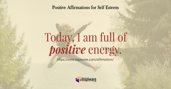 Today I am full of positive energy