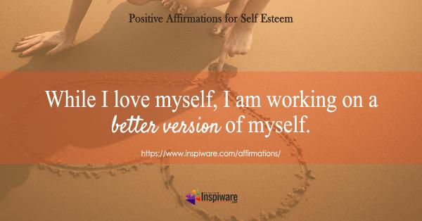 While I love myself I am working on a better version of myself